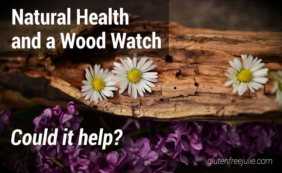 Natural Health and a Wood Watch – Could it help?